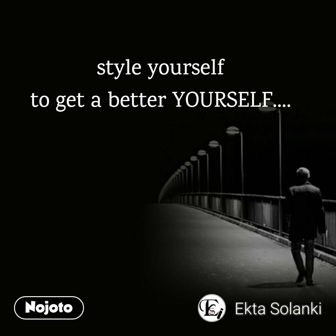 style yourself to get a better YOURSELF....