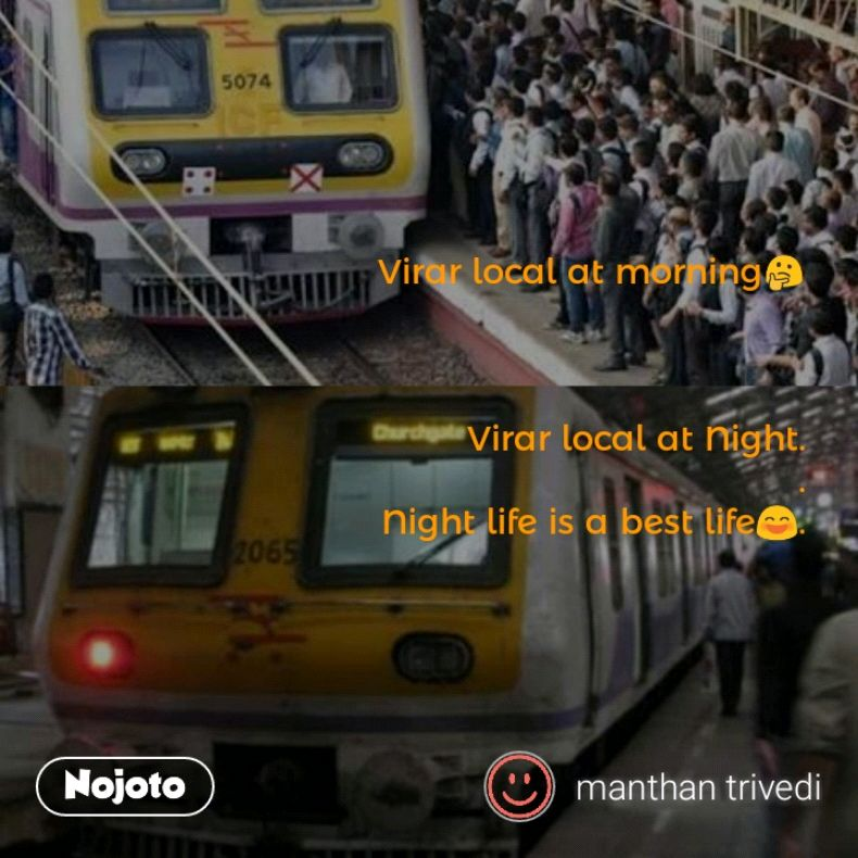 Virar local at morning🤔    Virar local at Night. . Night life is a best life😄.