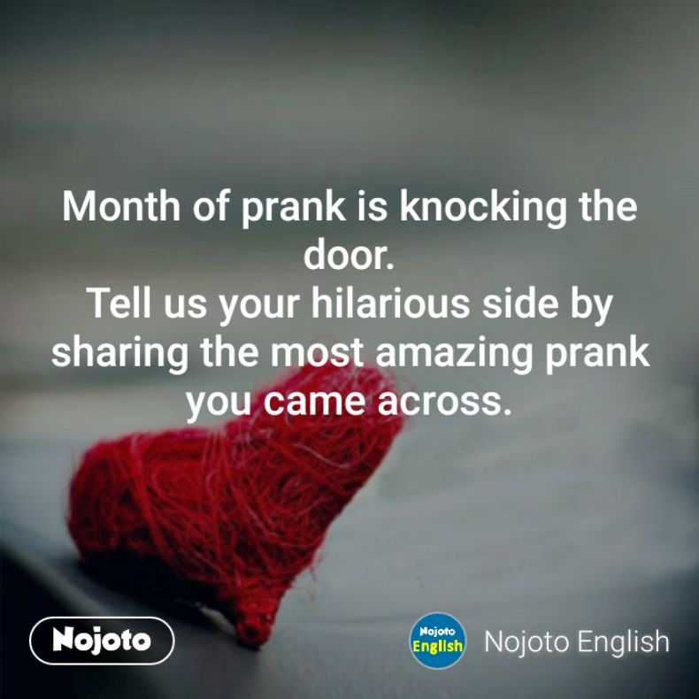 Month of prank is knocking the door. Tell us your hilarious side by sharing the most amazing prank you came across.