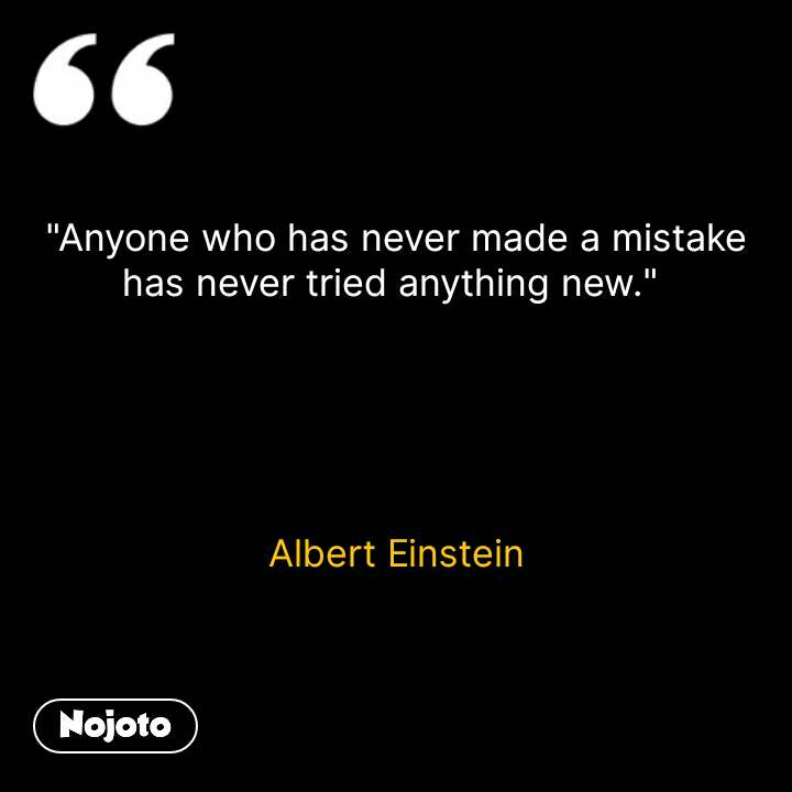 """Anyone who has never made a mistake has never tried anything new.""       Albert Einstein #NojotoQuote"