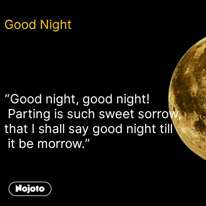 "Good Night     ""Good night, good night!  Parting is such sweet sorrow, that I shall say good night till  it be morrow."" #NojotoQuote"