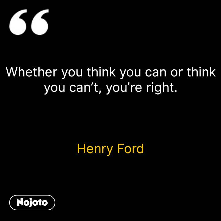 Whether you think you can or think you can't, you're right.    Henry Ford #NojotoQuote
