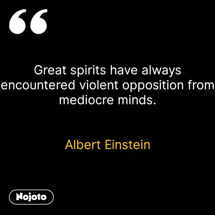 Great Spirits Have Always Encountered Violent Opposition From Medi
