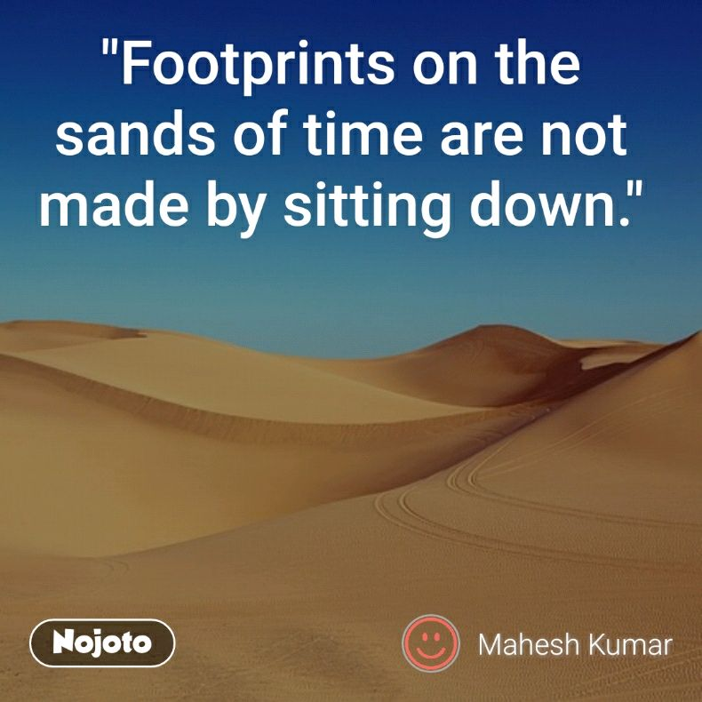 Footprints On The Sands Of Time Are Not Made By Sitting Down Quotes