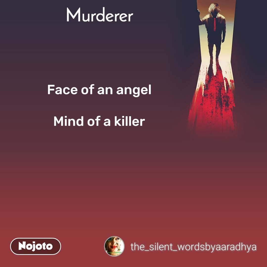 Murderer Face of an angel  Mind of a killer