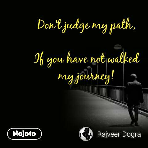 Dont Judge My Path If You Have Not Walked My Journey Nojotoquote