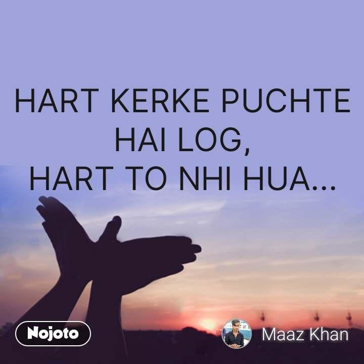 HART KERKE PUCHTE HAI LOG, HART TO NHI HUA... #NojotoQuote