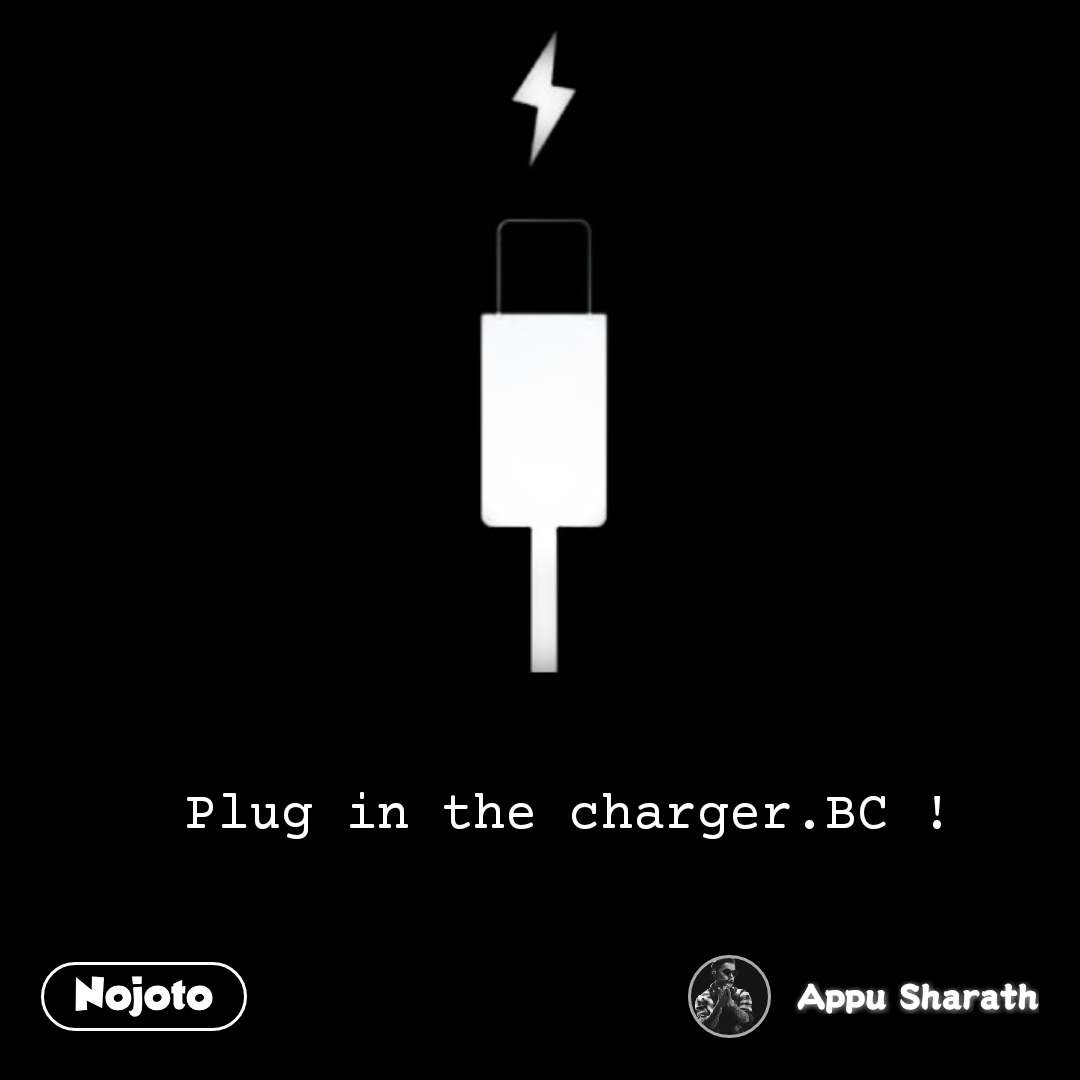 Plug in the charger.BC ! #NojotoQuote
