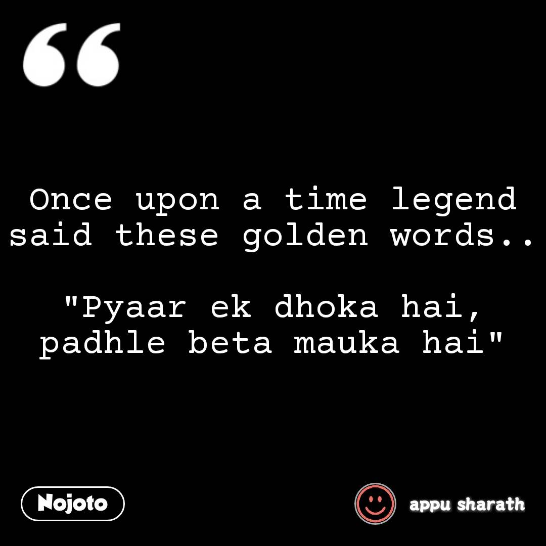 Once upon a time legend said these golden words