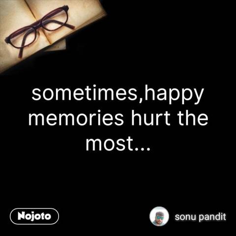 sometimes,happy memories hurt the most... #NojotoQuote