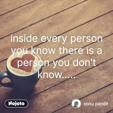 tea quotes  inside every person you know there is a person you don't know..... #NojotoQuote