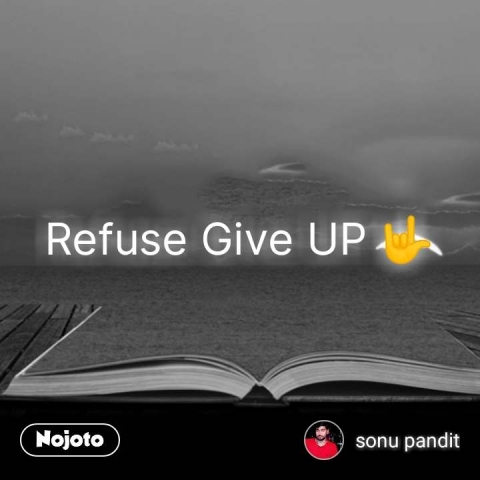 Refuse Give UP 🤟 #NojotoQuote