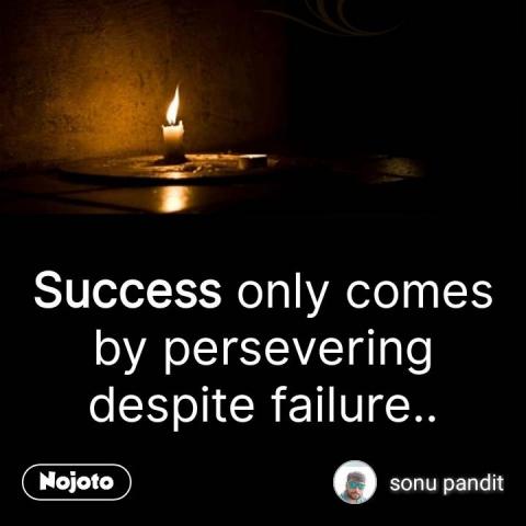 Successonly comes by persevering despite failure.. #NojotoQuote