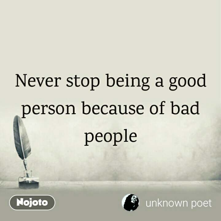 Never Stop Being A Good Person Because Of Bad People Quotes Shaya