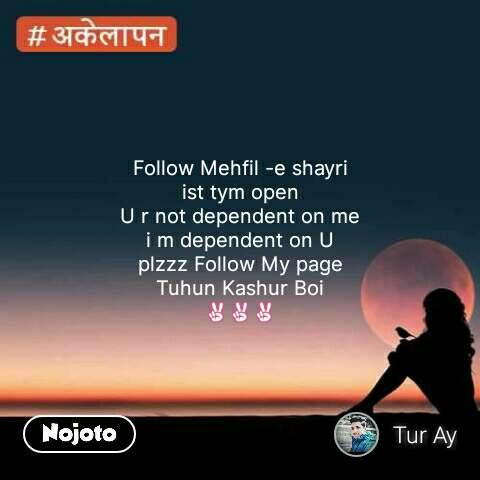 Follow Mehfil -e shayri ist tym open U r not dependent on me i m dependent on U plzzz Follow My page Tuhun Kashur Boi ✌✌✌ #NojotoQuote