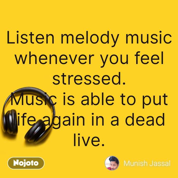 Music quotes Listen melody music whenever you feel stressed. Music is able to put life again in a dead live. #NojotoQuote