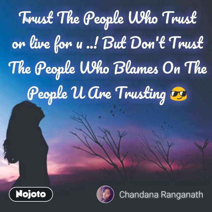 Trust The People Who Trust or live for u ..! But Don't Trust The People Who Blames On The People U Are Trusting 😎 #NojotoQuote