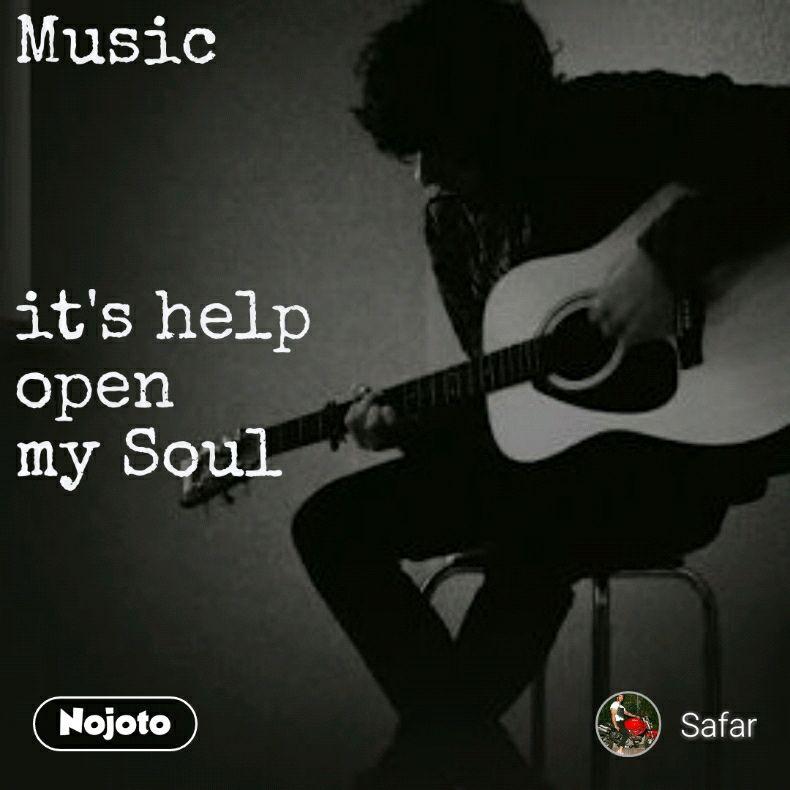 Music    it's help  open my Soul