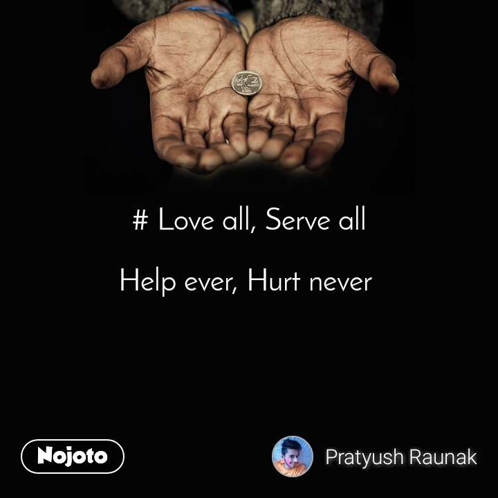 # Love all, Serve all  Help ever, Hurt never