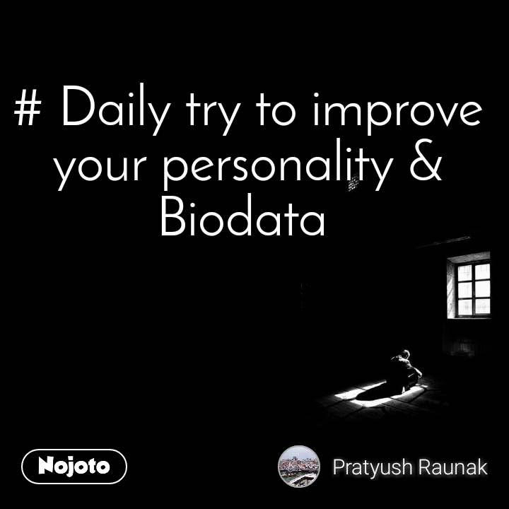 # Daily try to improve your personality & Biodata