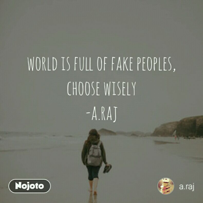 World Is Full Of Fake Peoples Choose Wisely Araj Quotes Shayar