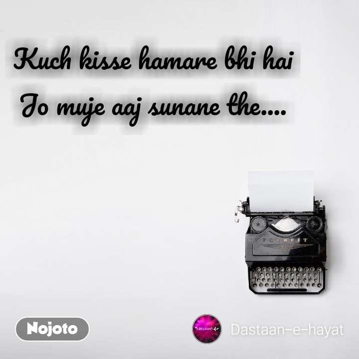 Kuch kisse hamare bhi hai Jo muje aaj sunane the....