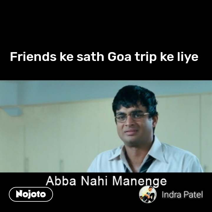 abba nahin manenge  Friends ke sath Goa trip ke liye #NojotoQuote