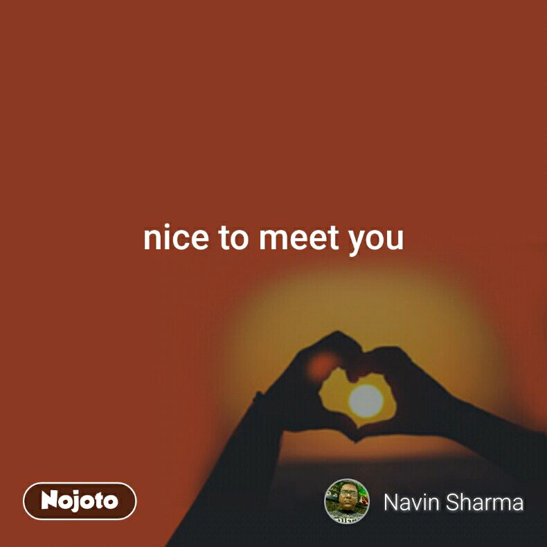 Nice To Meet You Quotes Shayari Story Poem Jokes Memes On Noj