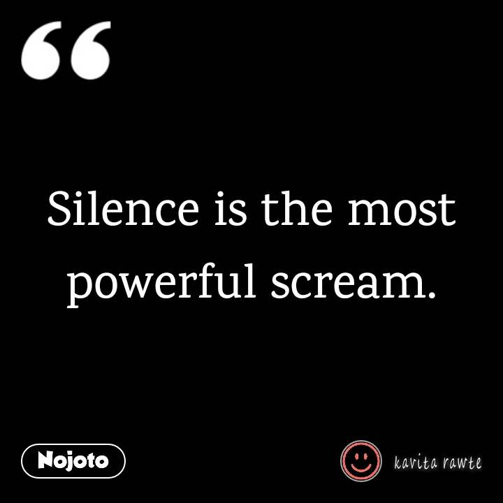 Silence Is The Most Powerful Scream Quotes Shayari Story Poem