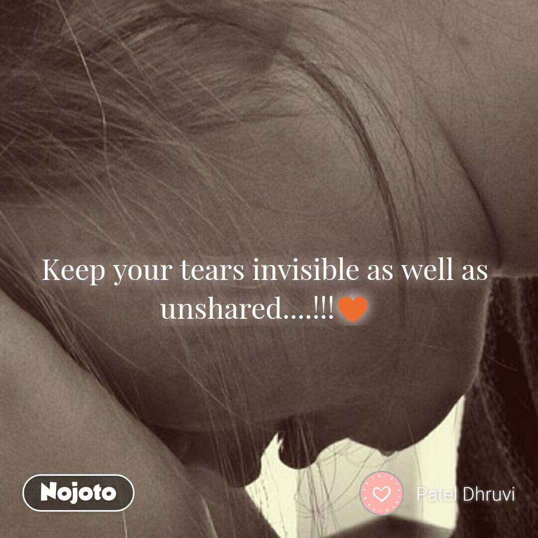 Keep your tears invisible as well as unshared....!!!♥ #NojotoQuote