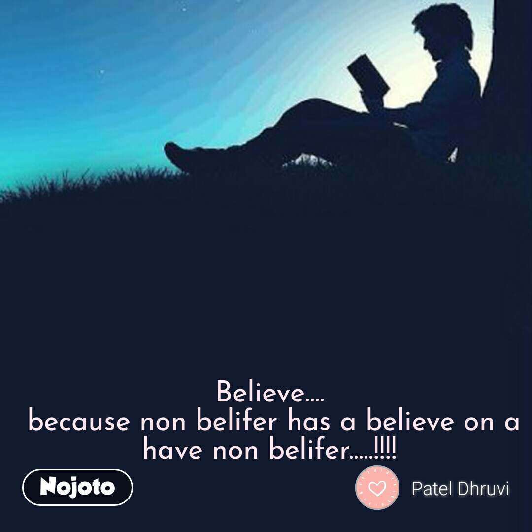 Believe....  because non belifer has a believe on a have non belifer.....!!!! #NojotoQuote