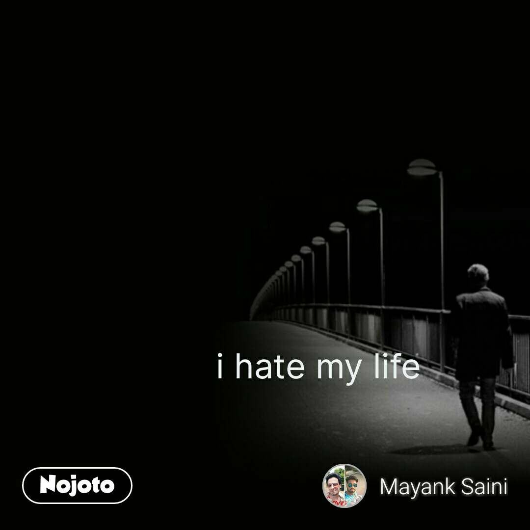I Hate My Life Nojotoquote Quotes Shayari Story Poem Jokes