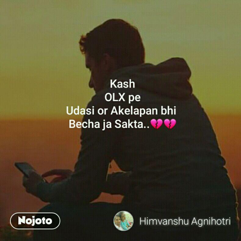 Kash OLX pe Udasi or Akelapan bhi Becha ja Sakta    Nojoto