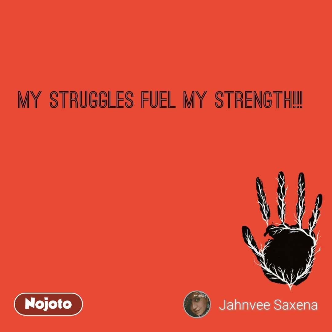 My struggles fuel my strength!!!