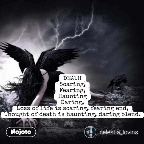DEATH Scaring, Fearing, Haunting Daring, Loss of life is scaring, fearing end, Thought of death is haunting, daring blend.