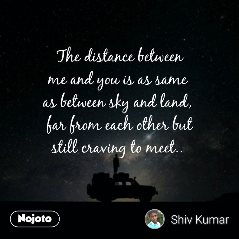The Distance Between Me And You Is As Same As Between Sky And Land
