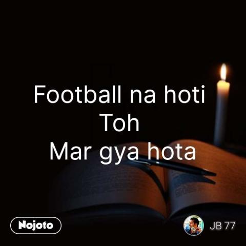 Football na hoti  Toh  Mar gya hota #NojotoQuote