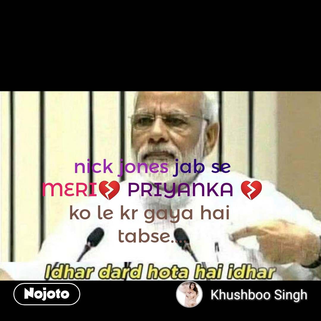 Narendra Modi says nick jones jab se MERI💔 PRIYANKA 💔 ko le kr gaya hai  tabse.... #NojotoQuote