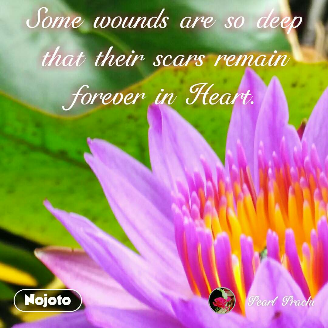Some wounds are so deep that their scars remain forever in Heart. #NojotoQuote