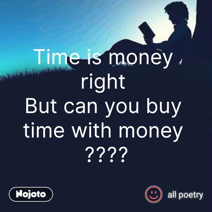 Time is money  right  But can you buy  time with money  ???? #NojotoQuote