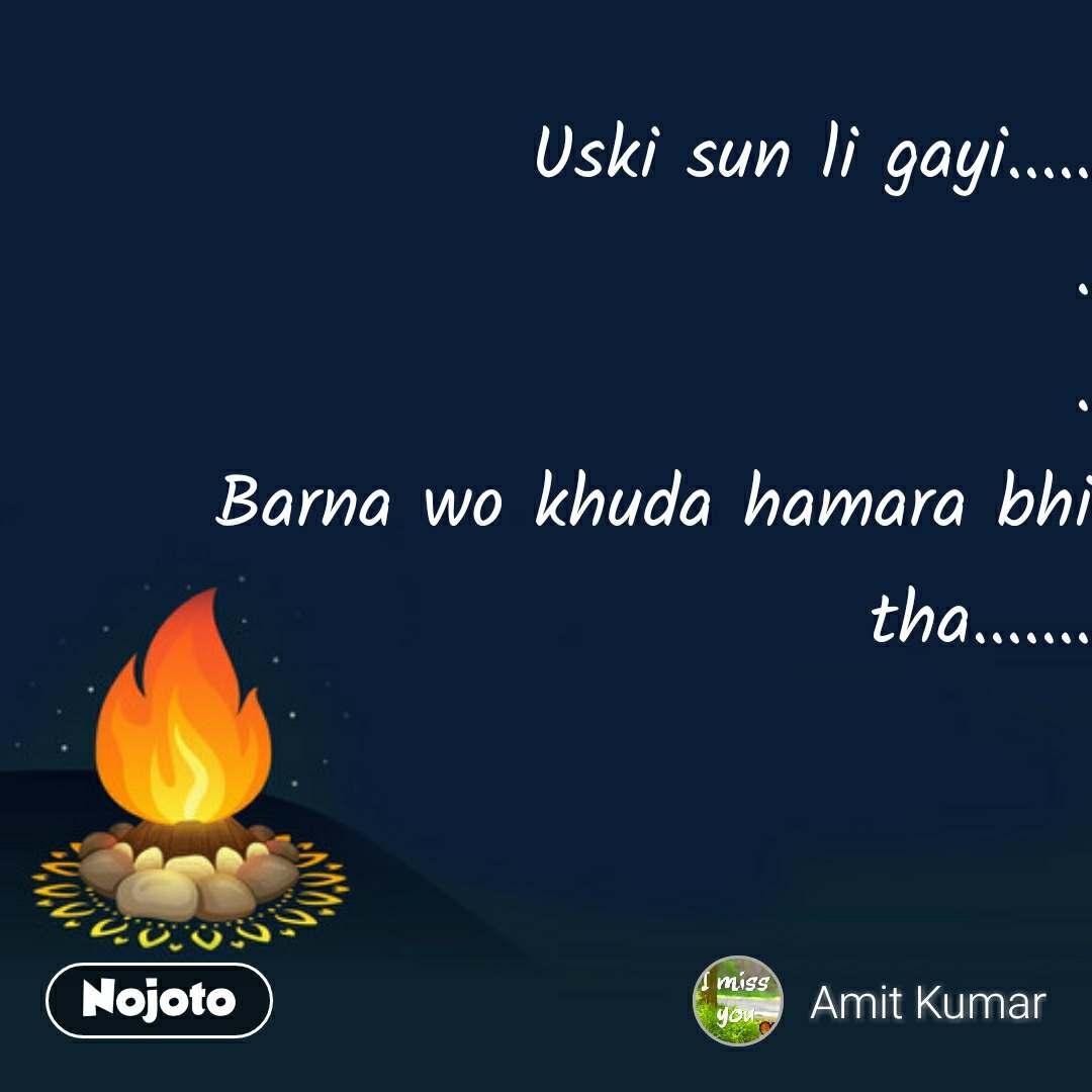 Uski sun li gayi..... . . Barna wo khuda hamara bhi tha....... #NojotoQuote