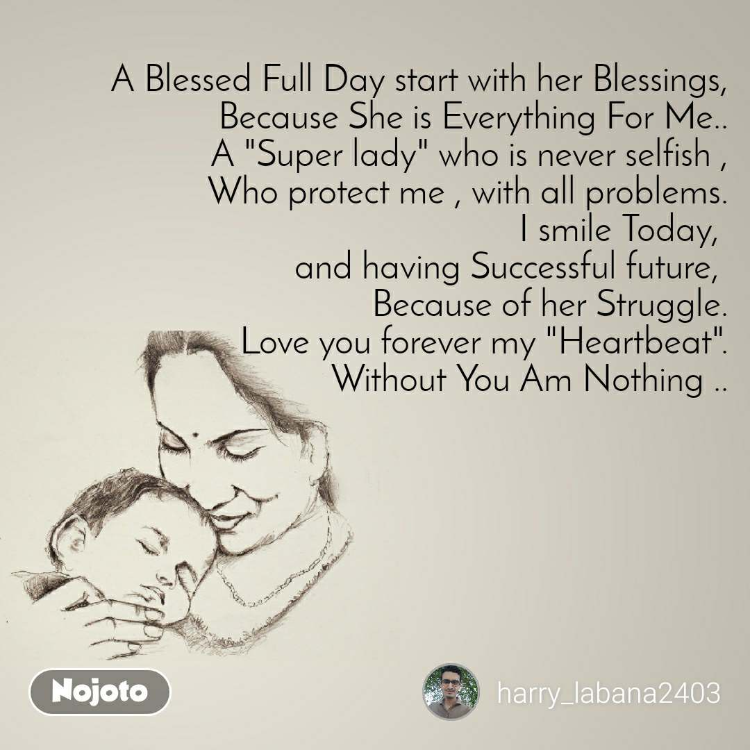 """A Blessed Full Day start with her Blessings, Because She is Everything For Me.. A """"Super lady"""" who is never selfish , Who protect me , with all problems. I smile Today,  and having Successful future,  Because of her Struggle. Love you forever my """"Heartbeat"""". Without You Am Nothing .."""