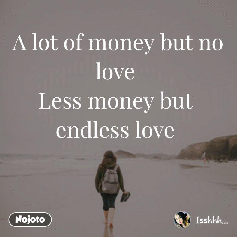 A Lot Of Money But No Love Less Money But Endless Love Quotes Gorgeous Endless Love Quotes