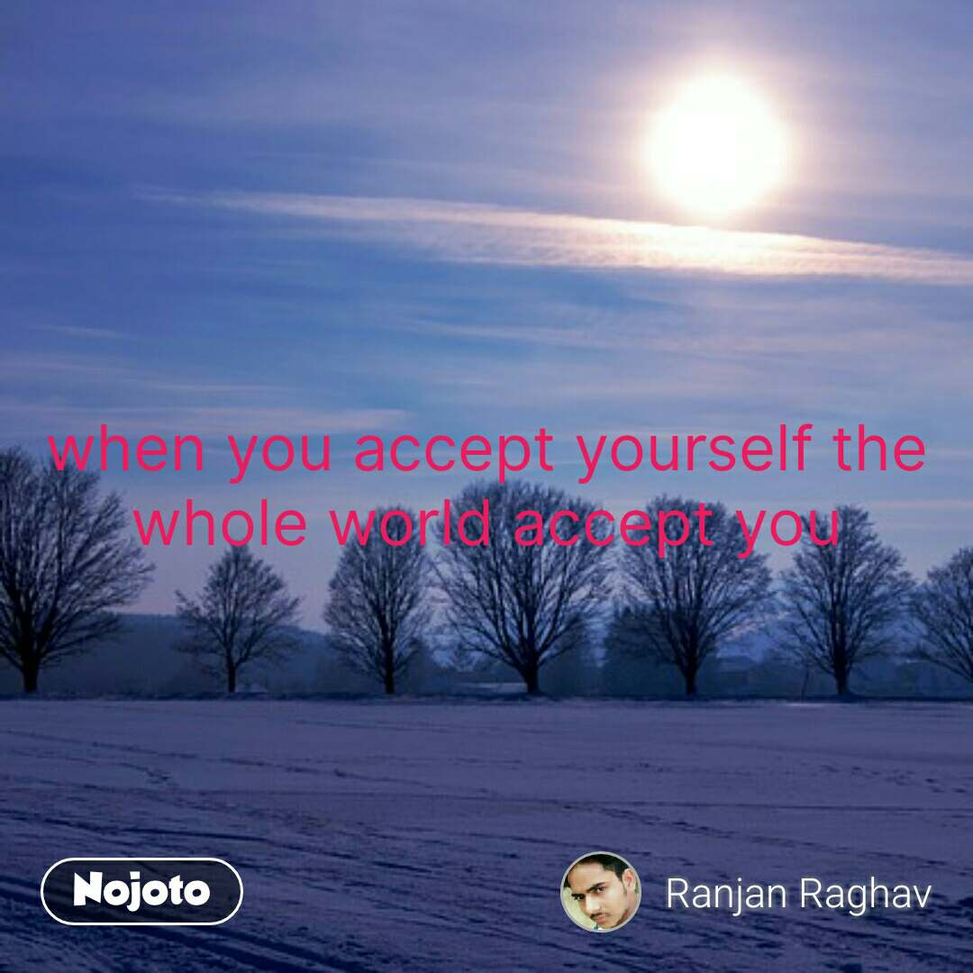 bhagwan quotes  when you accept yourself the whole world accept you #NojotoQuote