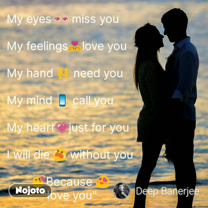 My eyes 👀 miss you My feelings💏love you My hand 👫 need you My