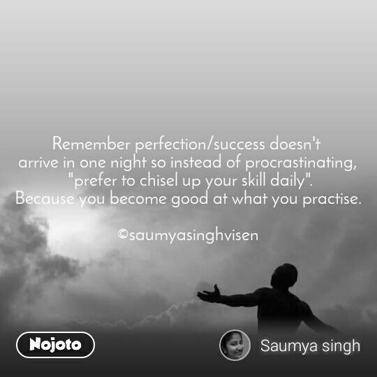"""Remember perfection/success doesn't  arrive in one night so instead of procrastinating,  """"prefer to chisel up your skill daily"""". Because you become good at what you practise.  ©saumyasinghvisen"""