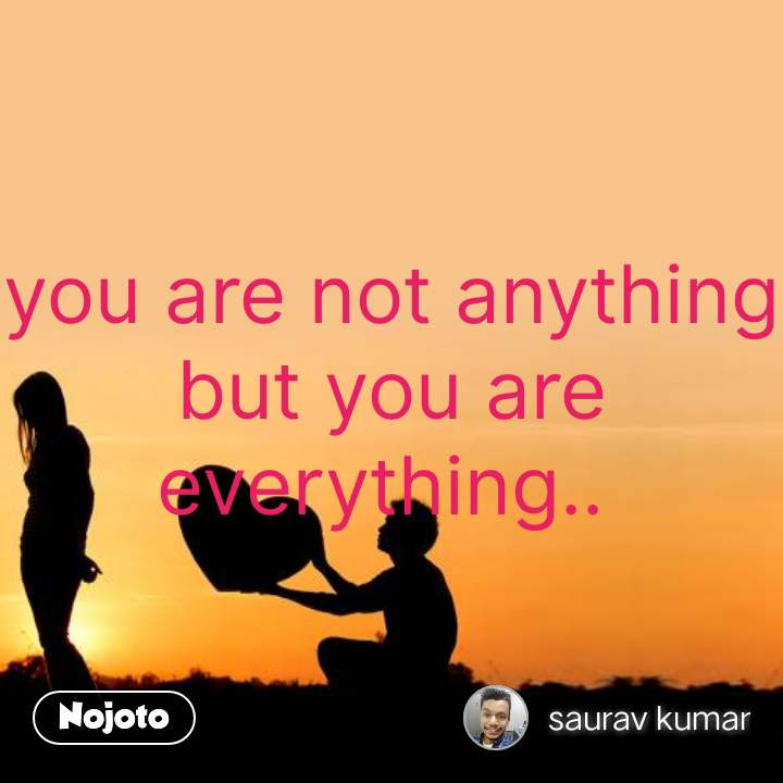 you are not anything but you are everything..  #NojotoQuote