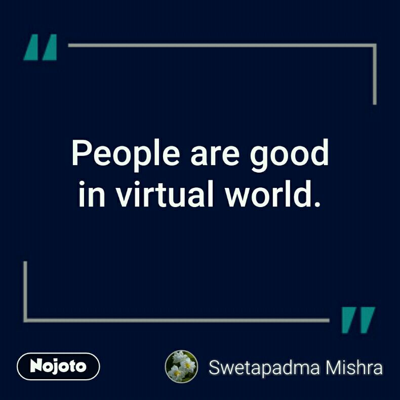 People are good  in virtual world.