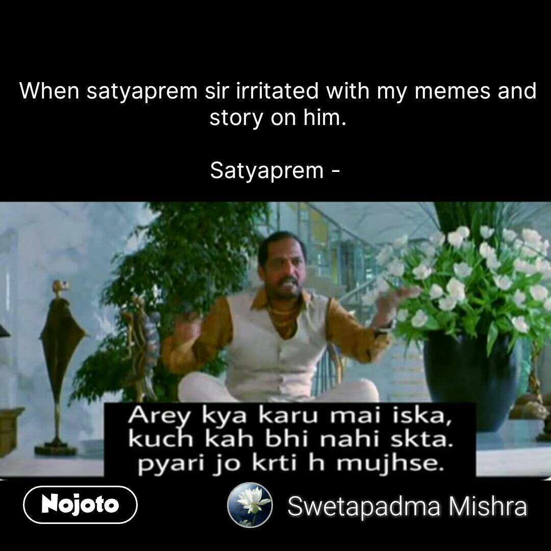 Nana patekar says When satyaprem sir irritated with my memes and story on him.  Satyaprem -  #NojotoQuote