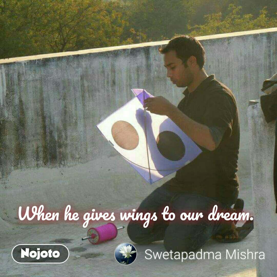 When he gives wings to our dream.  #NojotoQuote